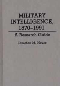 Military Intelligence, 1870-1991