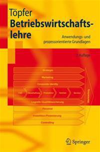 Betriebswirtschaftslehre: Anwendungs- Und Prozessorientierte Grundlagen