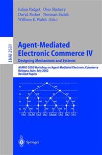 Agent-Mediated Electronic Commerce IV. Designing Mechanisms and Systems
