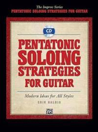 Pentatonic Soloing Strategies for Guitar: Modern Ideas for All Styles [With CD (Audio)]