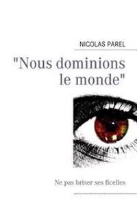 """""""Nous Dominions Le Monde"""""""