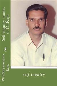 Self-Inquiry Quotes of Dr.Raju: Self-Inquiry
