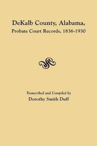 Dekalb County, Alabama Probate Court Records, 1836-1930