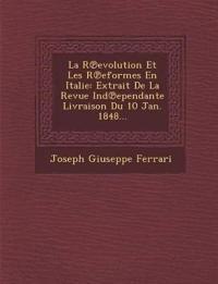 La R¿evolution Et Les R¿eformes En Italie: Extrait De La Revue Ind¿ependante Livraison Du 10 Jan. 1848...