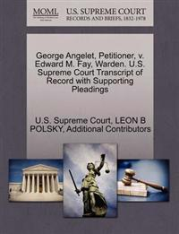 George Angelet, Petitioner, V. Edward M. Fay, Warden. U.S. Supreme Court Transcript of Record with Supporting Pleadings