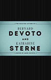 The Selected Letters of Bernard Devoto and Katharine Sterne