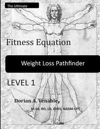 The Ultimate Fitness Equation Weight Loss Pathfinder: This Weight Loss Program Contains Commitment Level, Accountability Charts, Ranking Charts, Fitne