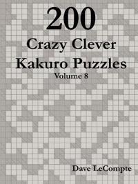 200 Crazy Clever Kakuro Puzzles - Volume 8