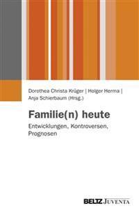 Familie(n) heute - Entwicklungen, Kontroversen, Prognosen
