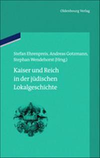 Kaiser Und Reich in Der Jüdischen Lokalgeschichte