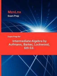 Exam Prep for Intermediate Algebra by Aufmann, Barker, Lockwood, 6th Ed.