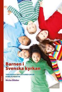 Barnen i Svenska kyrkan : teologiska reflektioner om en kyrklig praktik