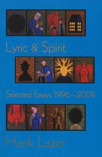 Lyric & Spirit: Selected Essays 1996-2008
