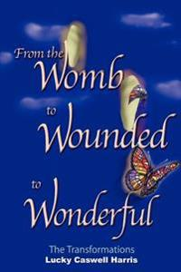 From The Womb To Wounded To Wonderful