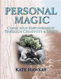 Personal Magic: Conscious Empowerment Through Creativity & Spirit