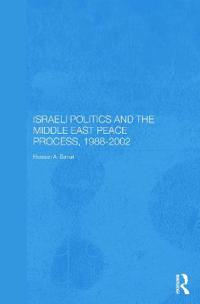 Israeli Politics and the Middle East Peace Process, 1988-2002