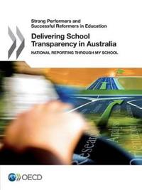 Strong Performers and Successful Reformers in Education Delivering School Transparency in Australia: National Reporting Through My School