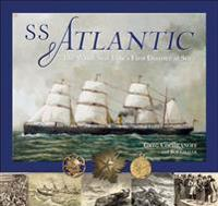 SS Atlantic: The White Star Line's First Disaster at Sea