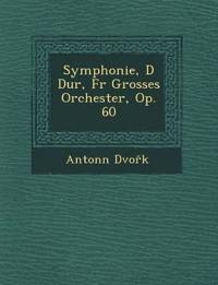 Symphonie, D Dur, Fur Grosses Orchester, Op. 60