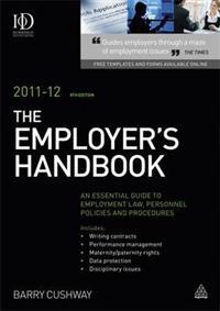 The Employer's Handbook, 2011-12: An Essential Guide to Employment Law, Personnel Policies and Procedures. Barry Cushway