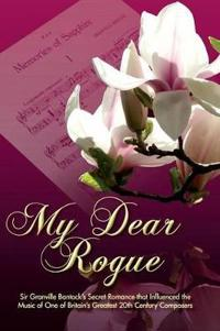 My Dear Rogue, Sir Granville Bantock's Secret Romance That Influenced the Music of One of Britain's Greatest 20th Century Composers