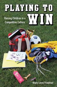 Playing to Win: Raising Children in a Competitive Culture
