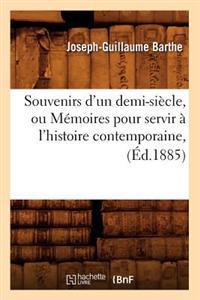 Souvenirs d'Un Demi-Si�cle, Ou M�moires Pour Servir � l'Histoire Contemporaine, (�d.1885)