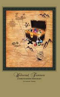 Unburied Treasure: A Guide to Leaving Your Legacy