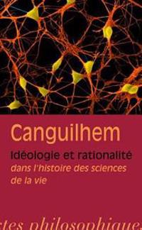 Georges Canguilhem: Ideologie Et Rationalite Dans L'Histoire Des Sciences de La Vie
