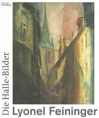Lyonel Feininger: Die Halle-Bilder