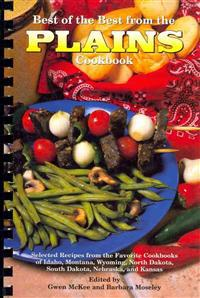 Best of the Best from the Plains Cookbook: Selected Recipes from the Favorite Cookbooks of Idaho, Montana, Wyoming, North Dakota, South Dakota, Nebras