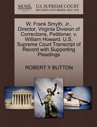 W. Frank Smyth, JR., Director, Virginia Division of Corrections, Petitioner, V. William Howard. U.S. Supreme Court Transcript of Record with Supporting Pleadings