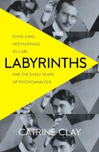 Labyrinths - emma jung, her marriage to carl and the early years of psychoa