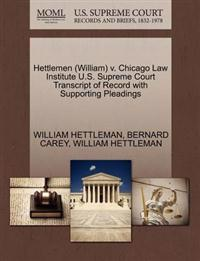 Hettlemen (William) V. Chicago Law Institute U.S. Supreme Court Transcript of Record with Supporting Pleadings