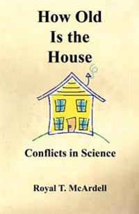 How Old Is the House - Conflicts in Science