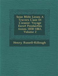 Seize Mille Lieues A Travers L'asie Et L'oc¿anie: Voyage Ex¿cut¿ Pendantles Ann¿es 1858-1861, Volume 2