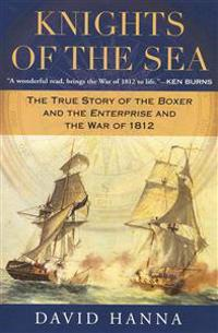 Knights of the Sea: The True Story of the Boxer and the Enterprise and the War of 1812