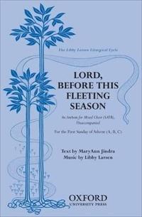 Lord, before this fleeting season