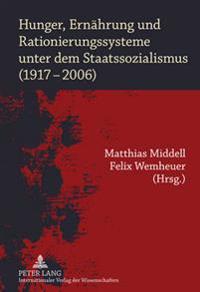 Hunger, Ernaehrung Und Rationierungssysteme Unter Dem Staatssozialismus (1917-2006)