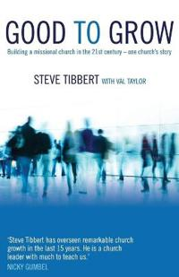 Good to Grow: Building a Missional Church in the 21st Century - One Church's Story