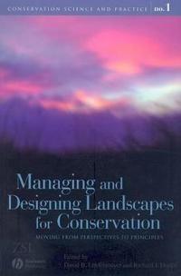 Managing and Designing Landscapes for Conservation: Moving from Perspectives to Principles