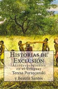 Historias de Exclusion.: Afrodescendientes En El Uruguay
