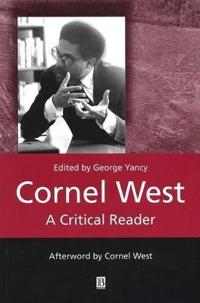 Cornel West: A Critical Reader
