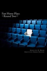 Fast Horse Plays, Round 2: A Collection of One-Act Plays