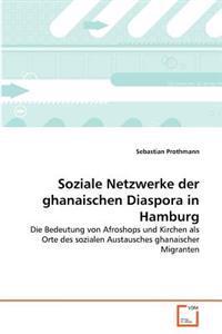 Soziale Netzwerke Der Ghanaischen Diaspora in Hamburg