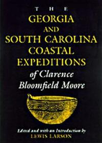 The Georgia and South Carolina Expeditions of Clarence Bloomfield Moore