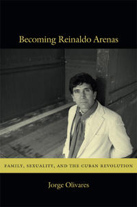 Becoming Reinaldo Arenas