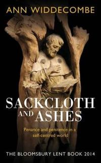 Sackcloth and Ashes Penance and Penitence in a Self-Centered World