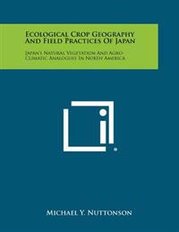 Ecological Crop Geography and Field Practices of Japan: Japan's Natural Vegetation and Agro-Climatic Analogues in North America