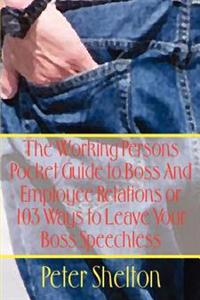 The Working Persons Pocket Guide to Boss and Employee Relations or